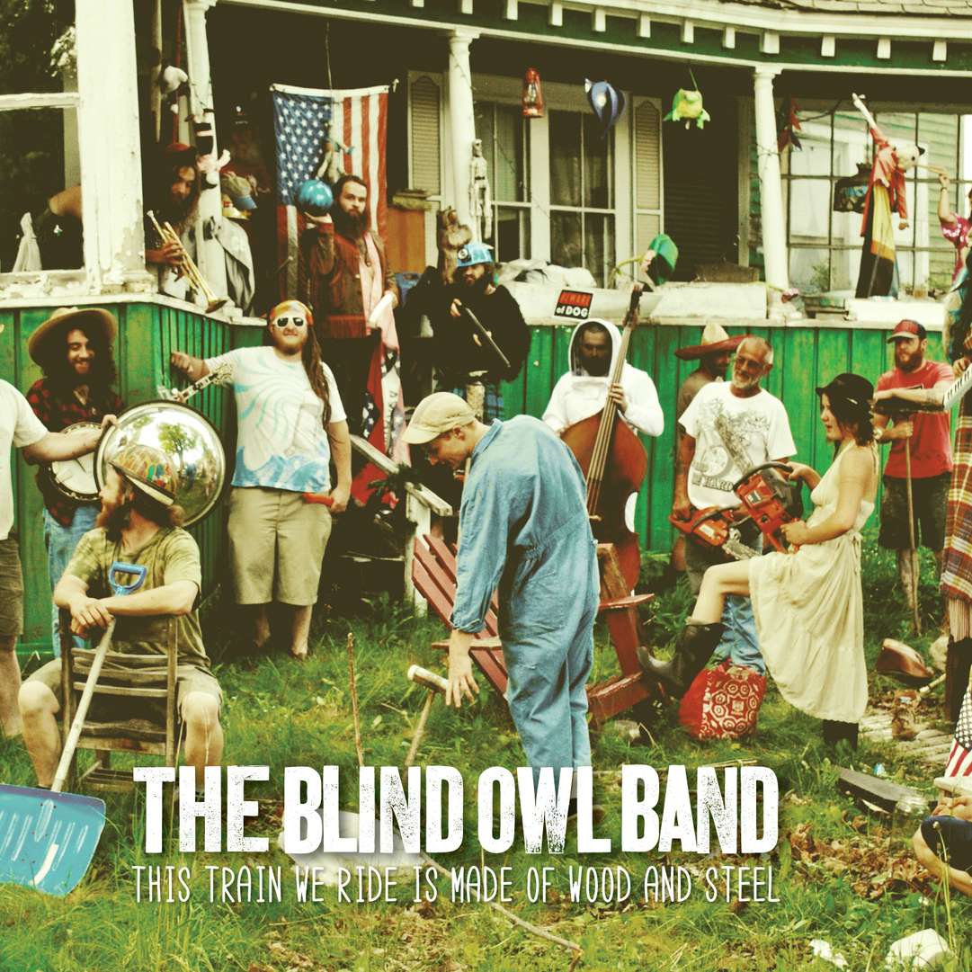 The Blind Owl Band - This Train We Ride is Made of Wood and Steel
